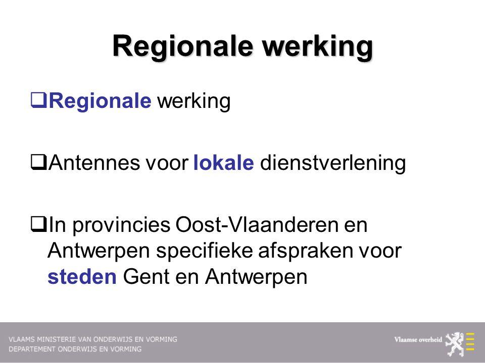 Regionale werking  Regionale werking  Antennes voor lokale dienstverlening  In provincies Oost-Vlaanderen en Antwerpen specifieke afspraken voor steden Gent en Antwerpen