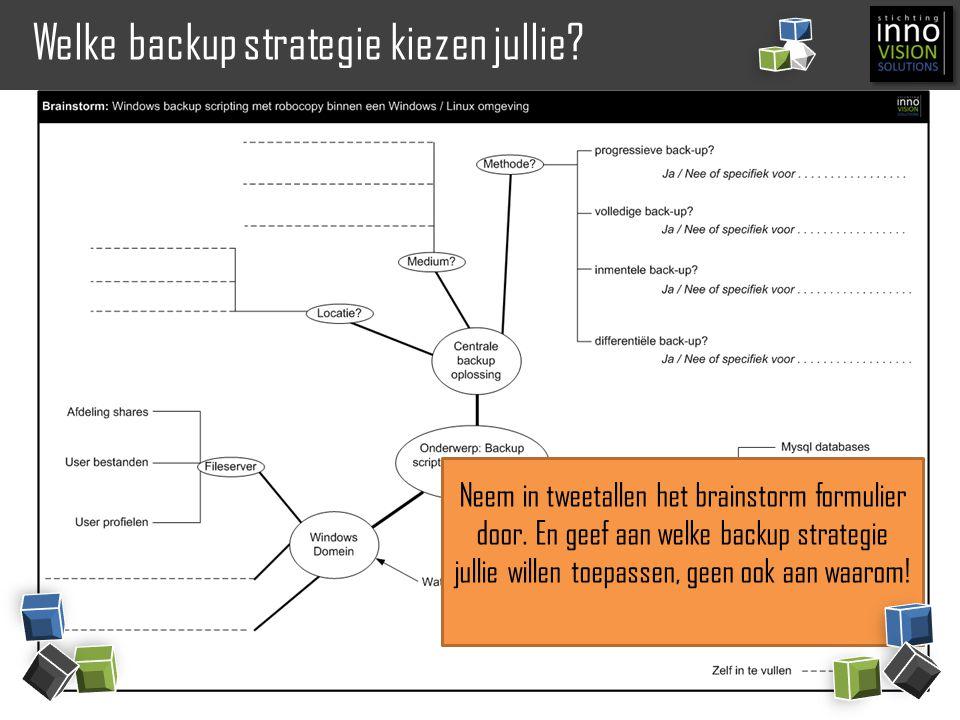 Welke backup strategie kiezen jullie? Neem in tweetallen het brainstorm formulier door. En geef aan welke backup strategie jullie willen toepassen, ge