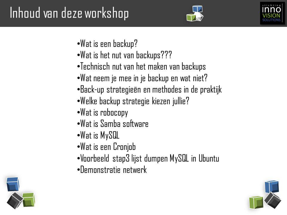 Inhoud van deze workshop Wat is een backup? Wat is het nut van backups??? Technisch nut van het maken van backups Wat neem je mee in je backup en wat