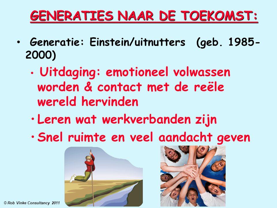 GENERATIES NAAR DE TOEKOMST: Generatie: Einstein/uitnutters (geb. 1985- 2000) Uitdaging: emotioneel volwassen worden & contact met de reële wereld her