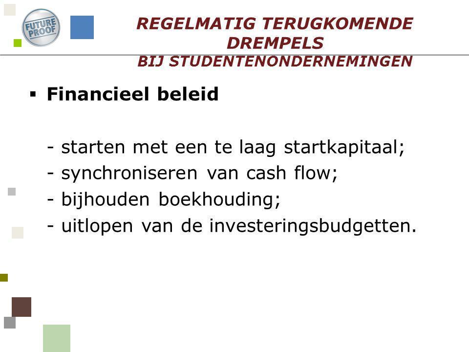  Financieel beleid - starten met een te laag startkapitaal; - synchroniseren van cash flow; - bijhouden boekhouding; - uitlopen van de investeringsbu