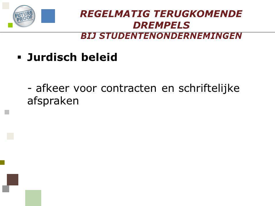  Jurdisch beleid - afkeer voor contracten en schriftelijke afspraken REGELMATIG TERUGKOMENDE DREMPELS BIJ STUDENTENONDERNEMINGEN