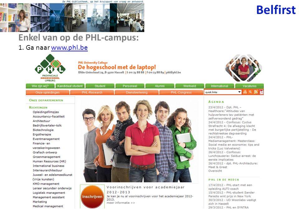 1. Ga naar www.phl.bewww.phl.be Enkel van op de PHL-campus: Belfirst