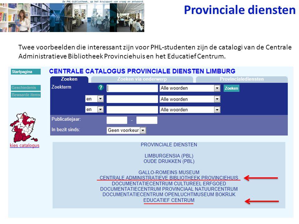 Provinciale diensten Twee voorbeelden die interessant zijn voor PHL-studenten zijn de catalogi van de Centrale Administratieve Bibliotheek Provinciehuis en het Educatief Centrum.