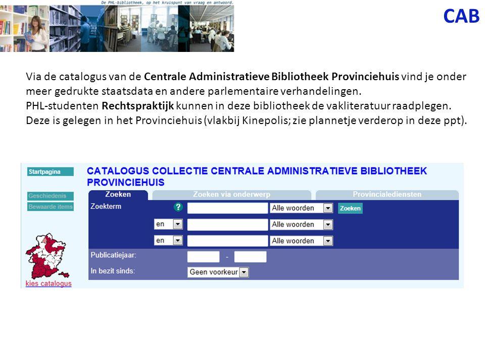 CAB Via de catalogus van de Centrale Administratieve Bibliotheek Provinciehuis vind je onder meer gedrukte staatsdata en andere parlementaire verhandelingen.