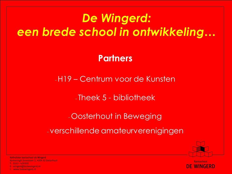 De Wingerd: een brede school in ontwikkeling… Partners - H19 – Centrum voor de Kunsten - Theek 5 - bibliotheek - Oosterhout in Beweging - verschillende amateurverenigingen