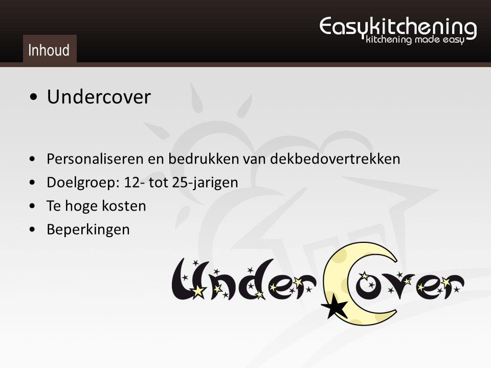 Inhoud Undercover Personaliseren en bedrukken van dekbedovertrekken Doelgroep: 12- tot 25-jarigen Te hoge kosten Beperkingen