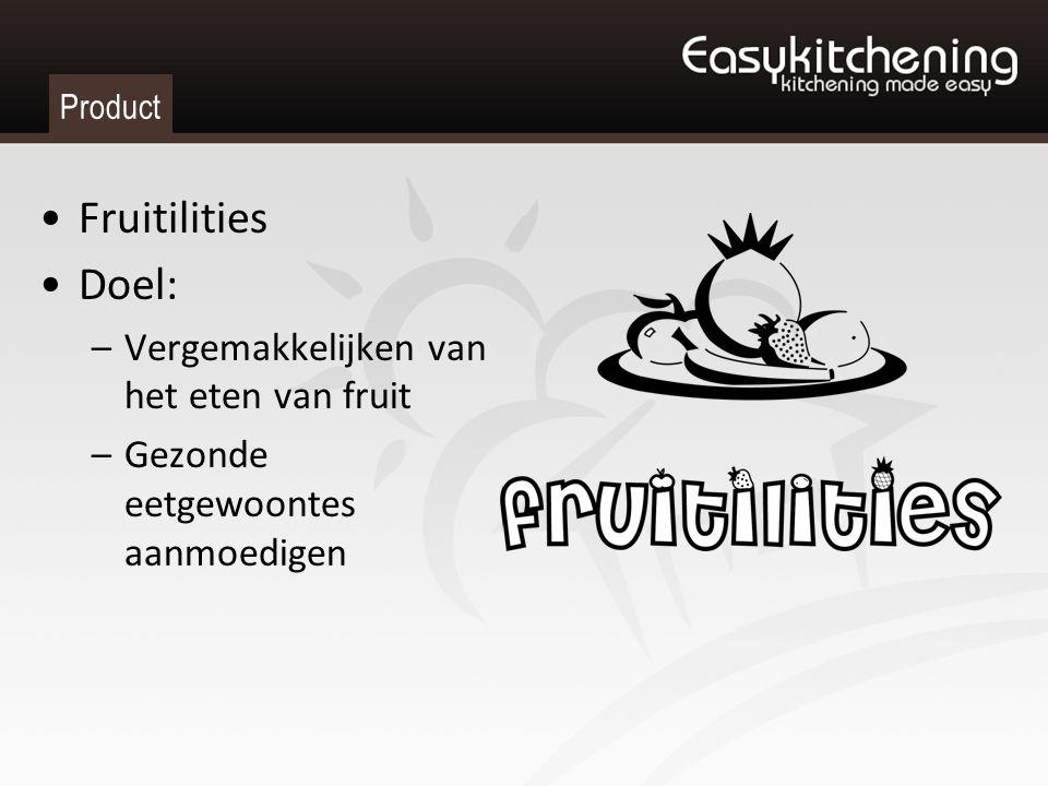 Product Fruitilities Doel: –Vergemakkelijken van het eten van fruit –Gezonde eetgewoontes aanmoedigen