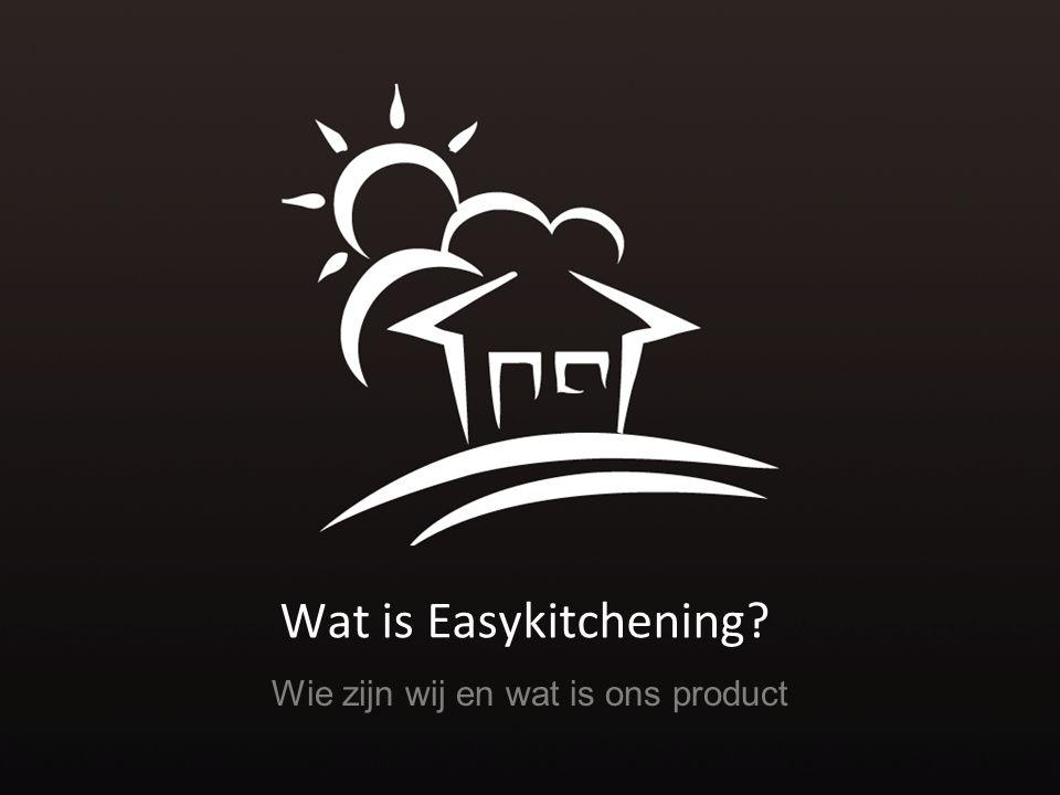 Wat is Easykitchening Wie zijn wij en wat is ons product