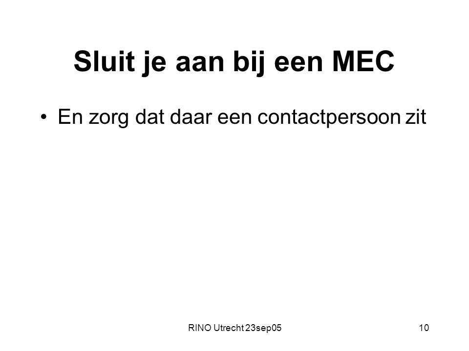 RINO Utrecht 23sep0510 Sluit je aan bij een MEC En zorg dat daar een contactpersoon zit