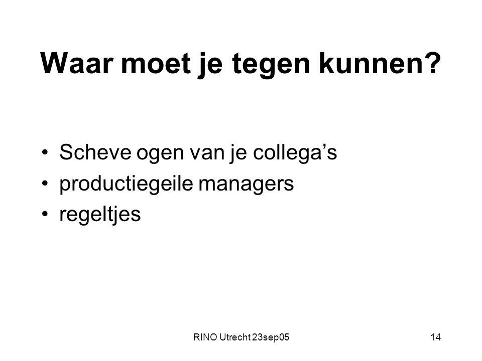 RINO Utrecht 23sep0514 Waar moet je tegen kunnen? Scheve ogen van je collega's productiegeile managers regeltjes