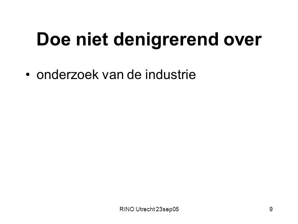 RINO Utrecht 23sep059 Doe niet denigrerend over onderzoek van de industrie