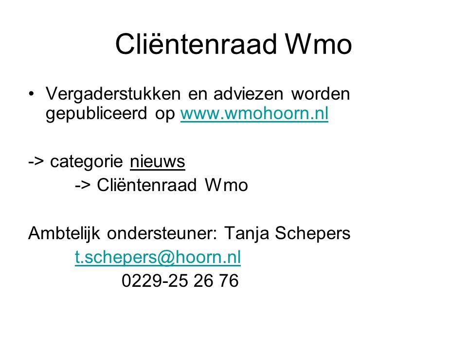 Cliëntenraad Wmo Vergaderstukken en adviezen worden gepubliceerd op www.wmohoorn.nlwww.wmohoorn.nl -> categorie nieuws -> Cliëntenraad Wmo Ambtelijk ondersteuner: Tanja Schepers t.schepers@hoorn.nl 0229-25 26 76