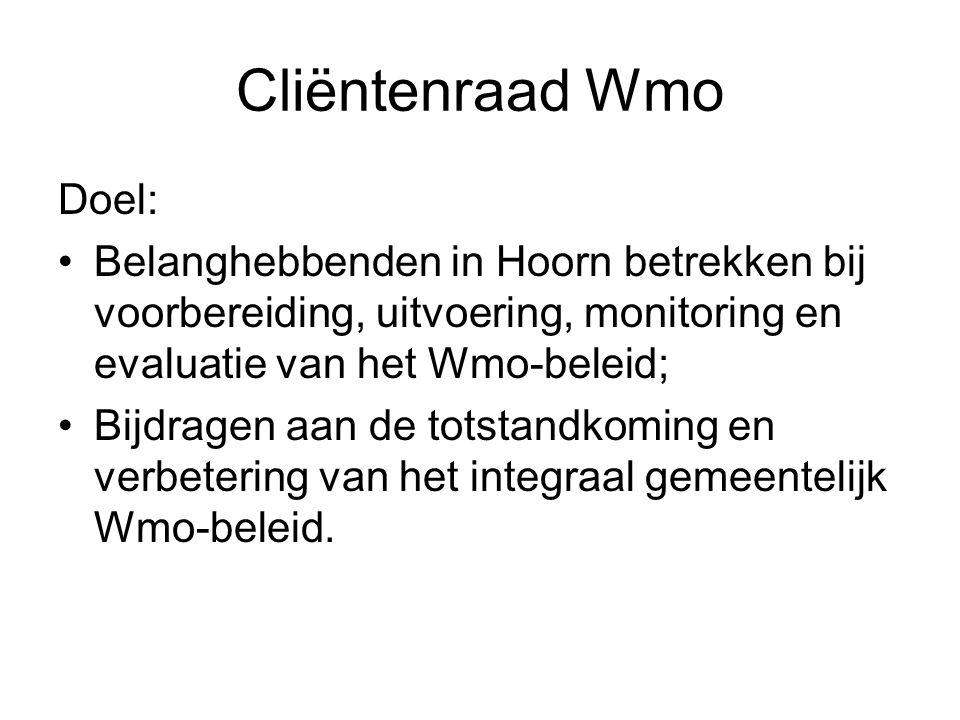 Cliëntenraad Wmo Doel: Belanghebbenden in Hoorn betrekken bij voorbereiding, uitvoering, monitoring en evaluatie van het Wmo-beleid; Bijdragen aan de totstandkoming en verbetering van het integraal gemeentelijk Wmo-beleid.