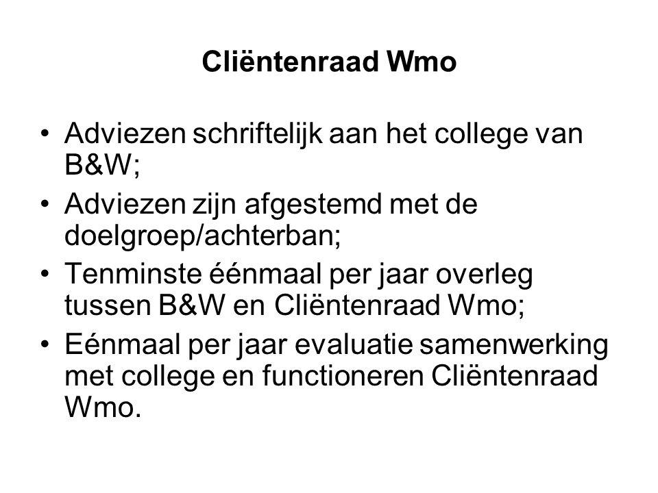 Cliëntenraad Wmo Adviezen schriftelijk aan het college van B&W; Adviezen zijn afgestemd met de doelgroep/achterban; Tenminste éénmaal per jaar overleg tussen B&W en Cliëntenraad Wmo; Eénmaal per jaar evaluatie samenwerking met college en functioneren Cliëntenraad Wmo.