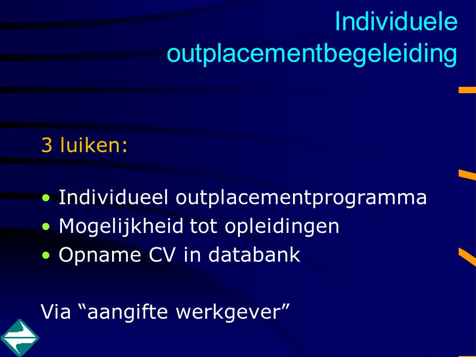 """3 luiken: Individueel outplacementprogramma Mogelijkheid tot opleidingen Opname CV in databank Via """"aangifte werkgever"""" Individuele outplacementbegele"""