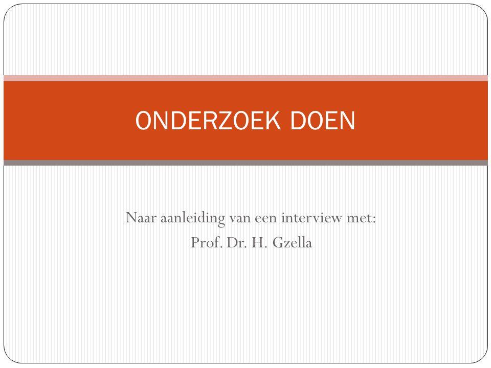 Naar aanleiding van een interview met: Prof. Dr. H. Gzella ONDERZOEK DOEN