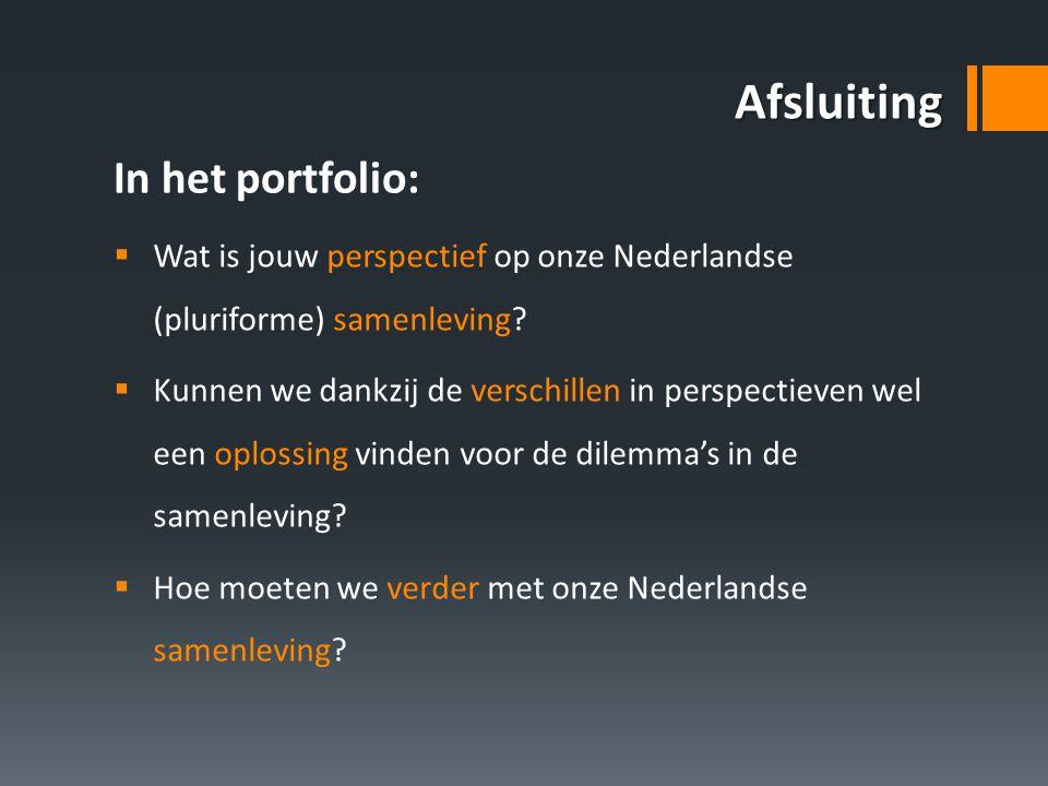 Afsluiting  Wat is jouw perspectief op onze Nederlandse (pluriforme) samenleving?  Kunnen we dankzij de verschillen in perspectieven wel een oplossi