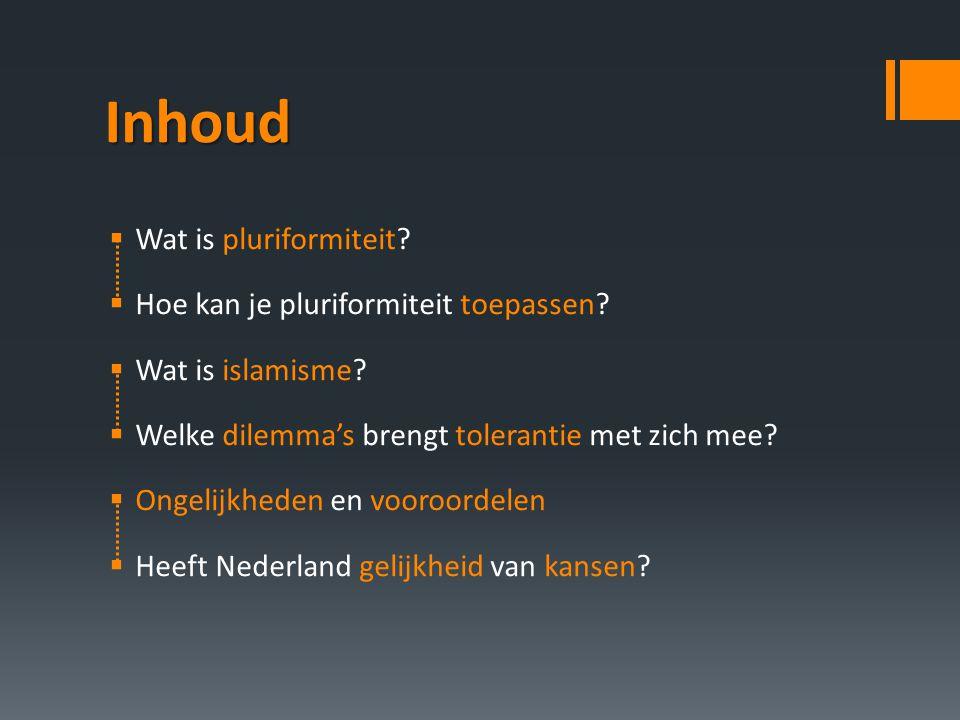 Inhoud  Wat is pluriformiteit?  Hoe kan je pluriformiteit toepassen?  Wat is islamisme?  Welke dilemma's brengt tolerantie met zich mee?  Ongelij