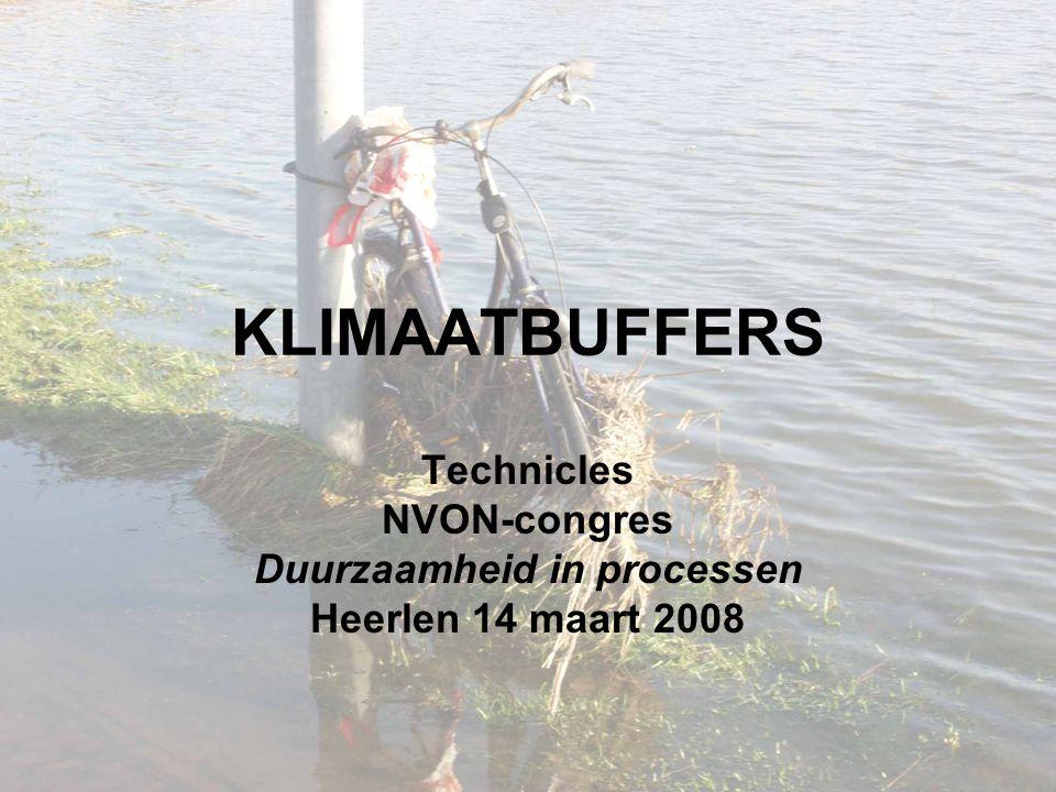 KLIMAATBUFFERS Technicles NVON-congres Duurzaamheid in processen Heerlen 14 maart 2008