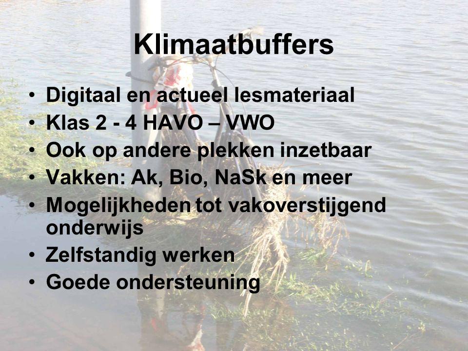 Klimaatbuffers Digitaal en actueel lesmateriaal Klas 2 - 4 HAVO – VWO Ook op andere plekken inzetbaar Vakken: Ak, Bio, NaSk en meer Mogelijkheden tot