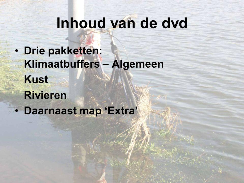 Inhoud van de dvd Drie pakketten: Klimaatbuffers – Algemeen Kust Rivieren Daarnaast map 'Extra'