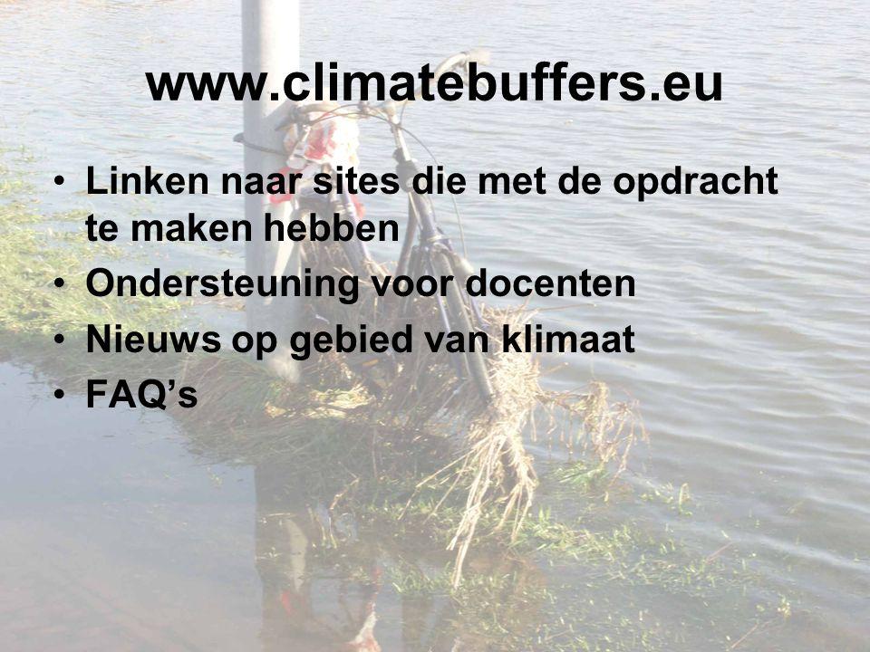 www.climatebuffers.eu Linken naar sites die met de opdracht te maken hebben Ondersteuning voor docenten Nieuws op gebied van klimaat FAQ's