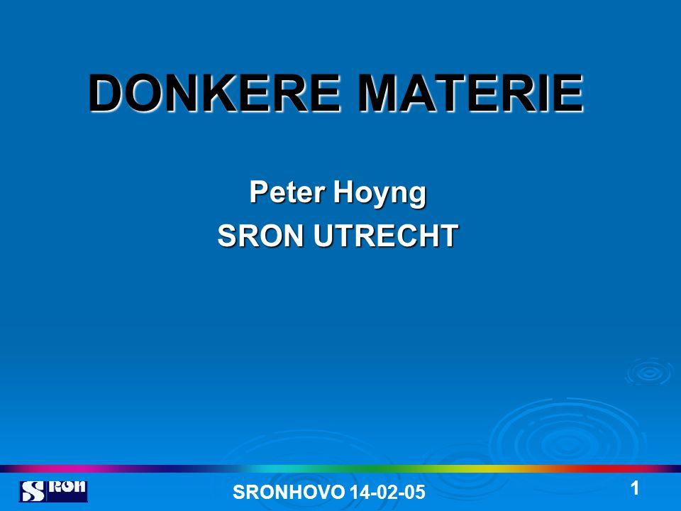 SRONHOVO 14-02-05 1 DONKERE MATERIE Peter Hoyng SRON UTRECHT