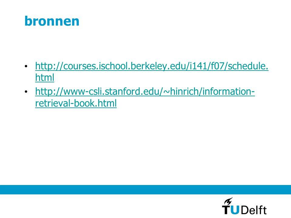 bronnen http://courses.ischool.berkeley.edu/i141/f07/schedule. html http://courses.ischool.berkeley.edu/i141/f07/schedule. html http://www-csli.stanfo