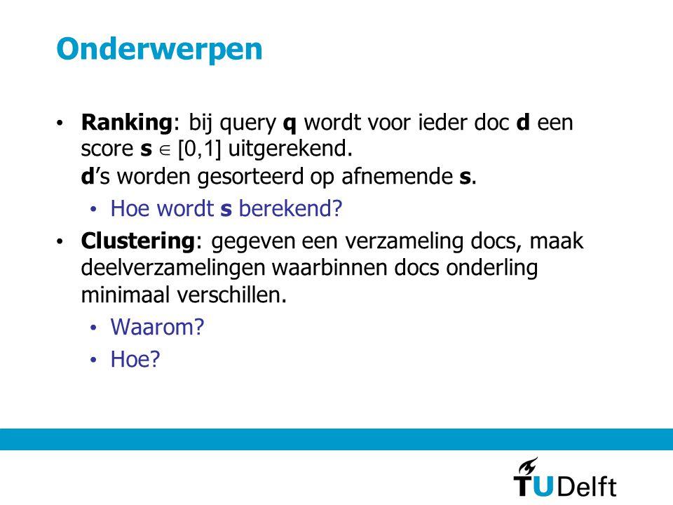 Onderwerpen Ranking: bij query q wordt voor ieder doc d een score s ∈ [0,1] uitgerekend.