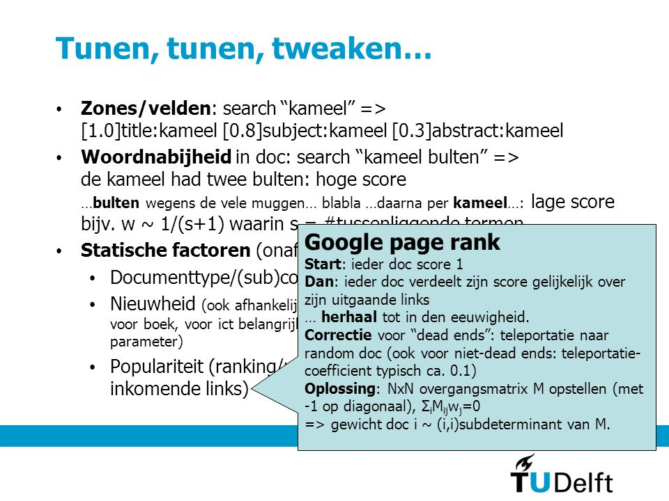 """Tunen, tunen, tweaken… Zones/velden: search """"kameel"""" => [1.0]title:kameel [0.8]subject:kameel [0.3]abstract:kameel Woordnabijheid in doc: search """"kame"""