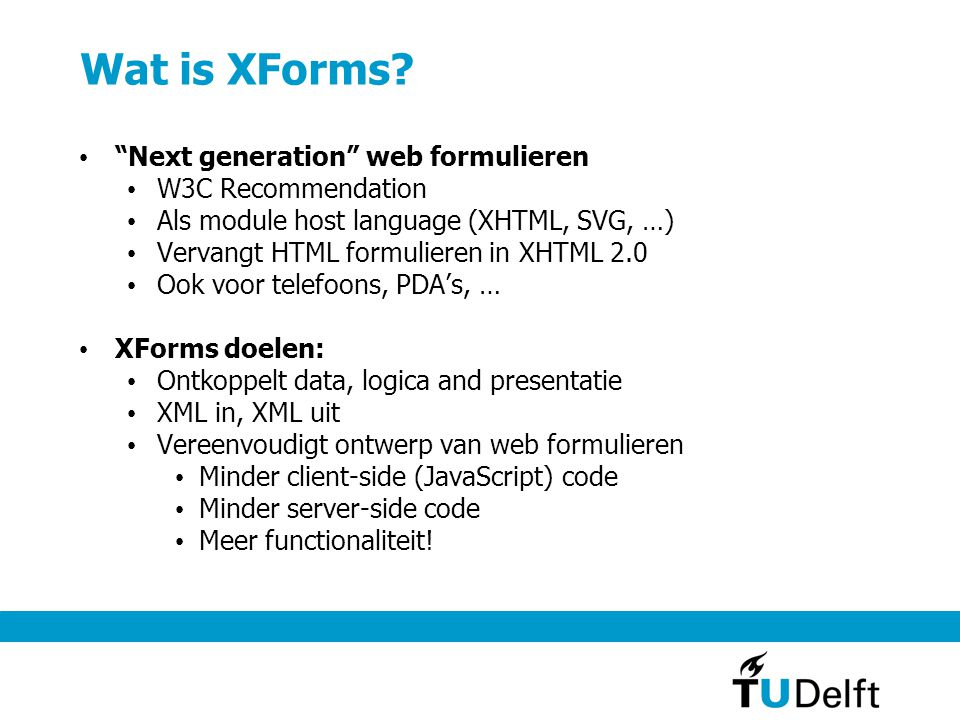 Orbeon http://www.orbeon.com/ Server-side XForms + enkele uitbreidingen (o.a.