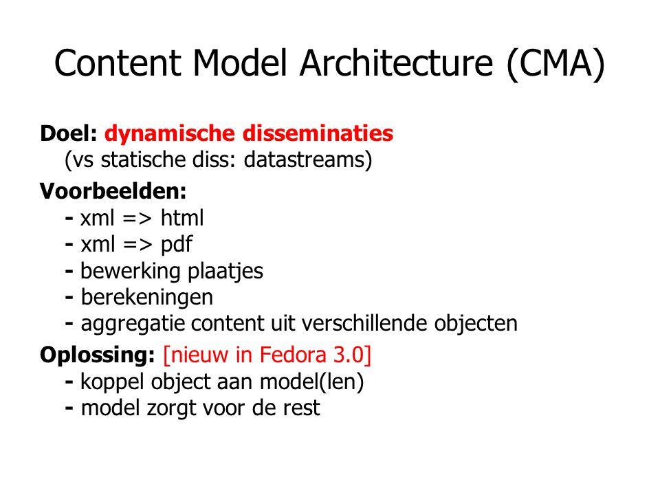 Content Model Architecture (CMA) Doel: dynamische disseminaties (vs statische diss: datastreams) Voorbeelden: - xml => html - xml => pdf - bewerking p