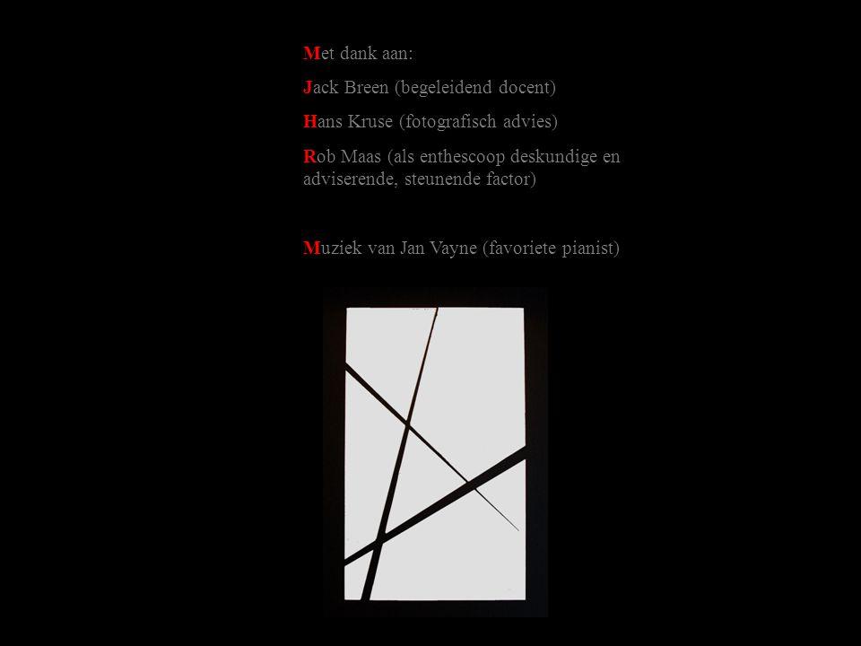 Met dank aan: Jack Breen (begeleidend docent) Hans Kruse (fotografisch advies) Rob Maas (als enthescoop deskundige en adviserende, steunende factor) Muziek van Jan Vayne (favoriete pianist)