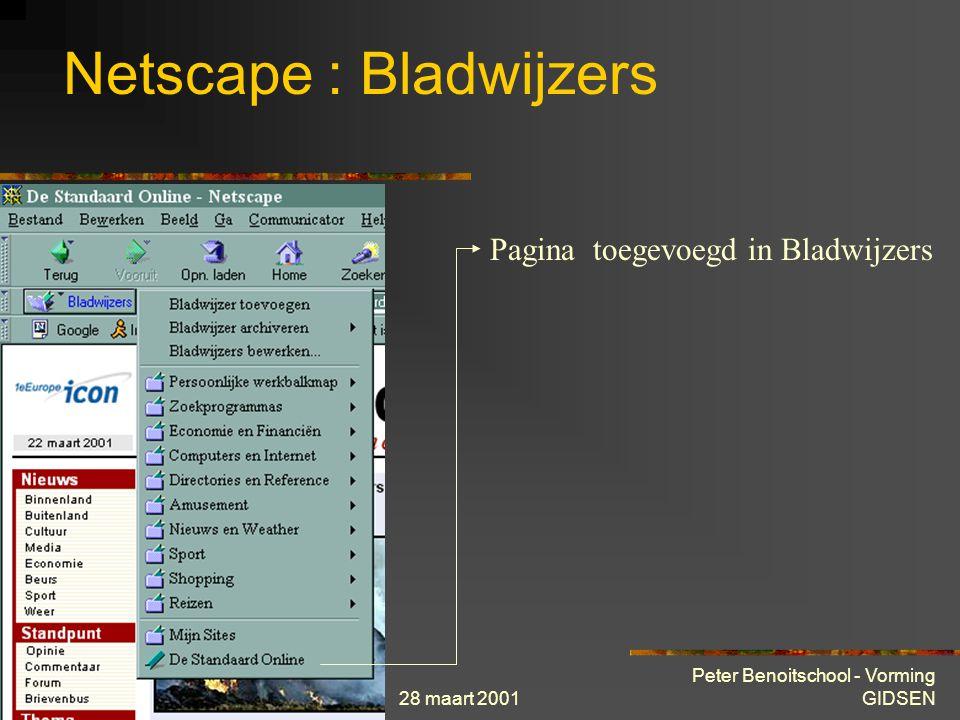 28 maart 2001 Peter Benoitschool - Vorming GIDSEN Netscape : Bladwijzers Wanneer u op een pagina belandt die u mogelijk later terug wil bezoeken, kan