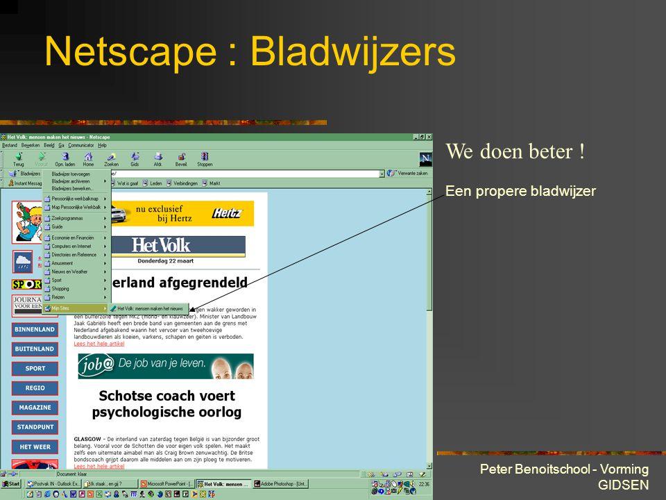 28 maart 2001 Peter Benoitschool - Vorming GIDSEN Netscape : Bladwijzers Beter ! Vb. www.hetvolk.be Kies Bladwijzer archiveren Kies Mijn Sites