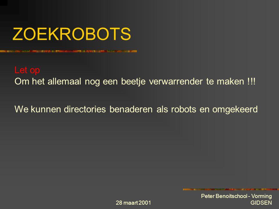28 maart 2001 Peter Benoitschool - Vorming GIDSEN ZOEKROBOTS Directories Manueel onderhouden boomstructuur van URL's Zoeken gebeurt door te navigeren