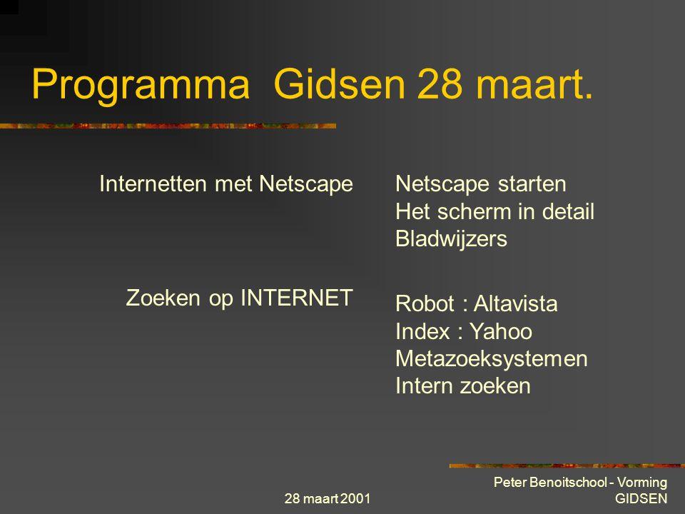 28 maart 2001 Peter Benoitschool - Vorming GIDSEN Programma Gidsen 28 maart. Internetten met Netscape Zoeken met zoekrobots Culturele invloed van het
