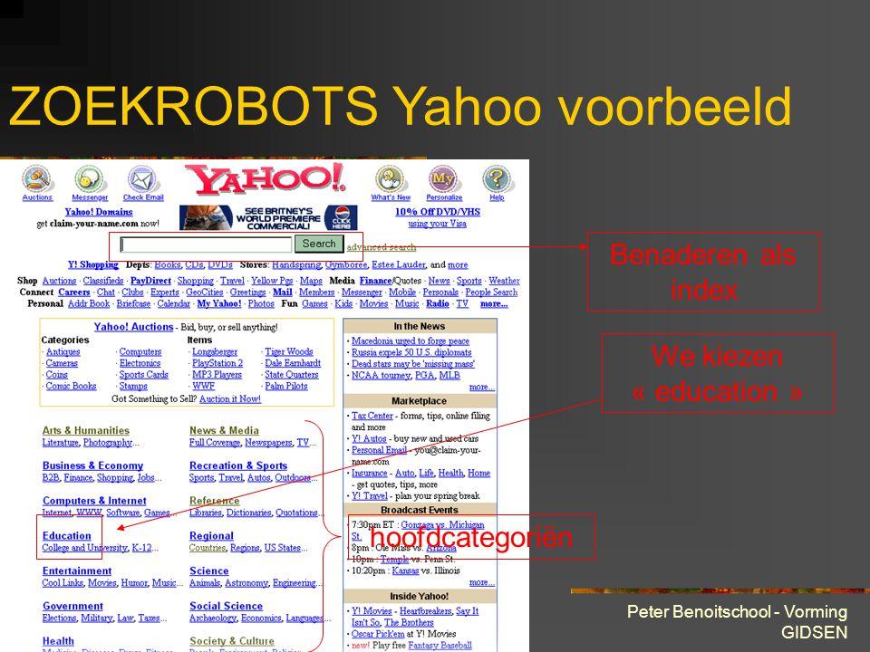 28 maart 2001 Peter Benoitschool - Vorming GIDSEN ZOEKROBOTS Yahoo Yahoo! is een webindex : Websites worden manueel door mensen ondergebracht in categ