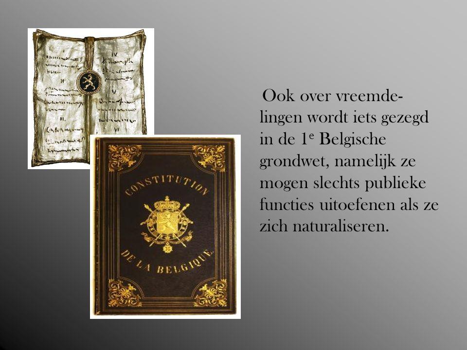 Ook over vreemde- lingen wordt iets gezegd in de 1 e Belgische grondwet, namelijk ze mogen slechts publieke functies uitoefenen als ze zich naturalise