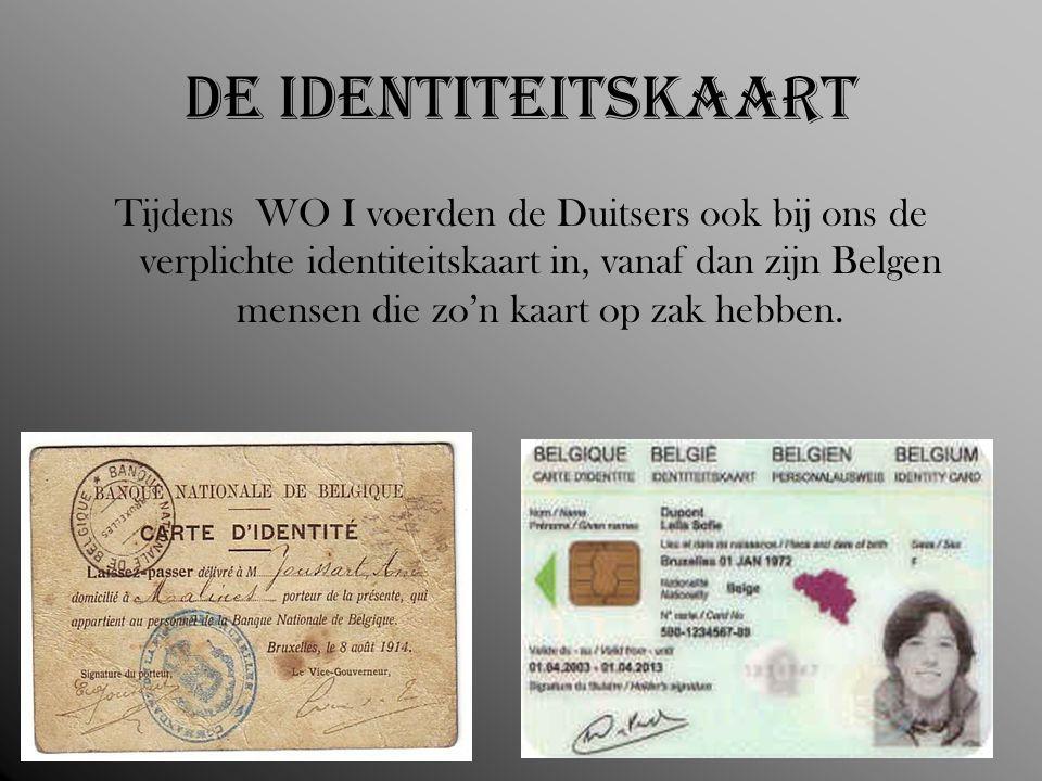 De identiteitskaart Tijdens WO I voerden de Duitsers ook bij ons de verplichte identiteitskaart in, vanaf dan zijn Belgen mensen die zo'n kaart op zak