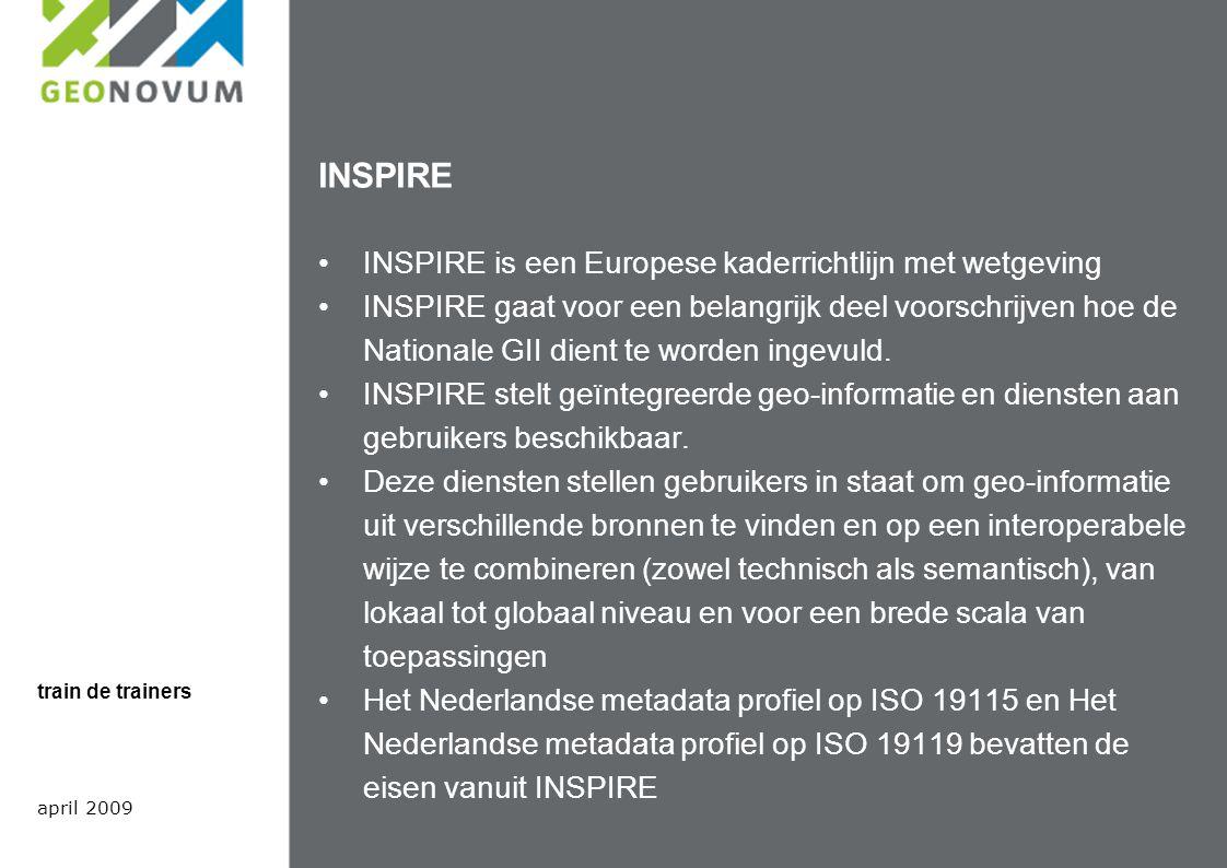 INSPIRE INSPIRE is een Europese kaderrichtlijn met wetgeving INSPIRE gaat voor een belangrijk deel voorschrijven hoe de Nationale GII dient te worden