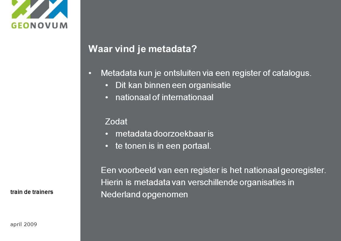 Waar vind je metadata. Metadata kun je ontsluiten via een register of catalogus.