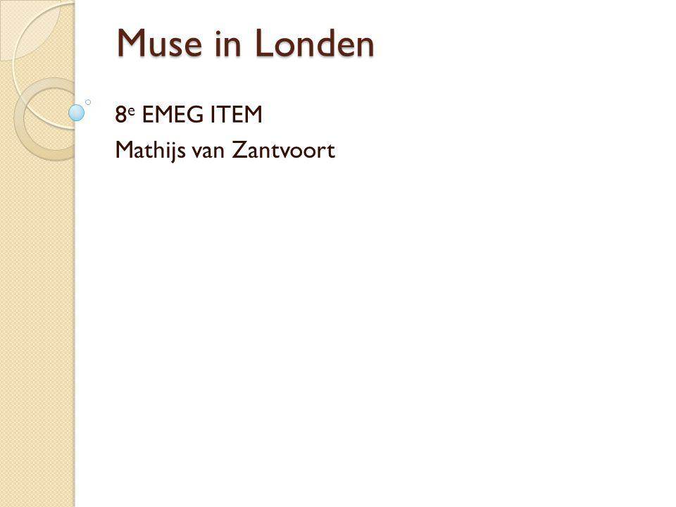 Muse in Londen 8 e EMEG ITEM Mathijs van Zantvoort