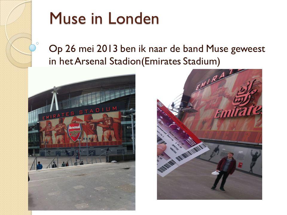 Muse in Londen Op 26 mei 2013 ben ik naar de band Muse geweest in het Arsenal Stadion(Emirates Stadium)
