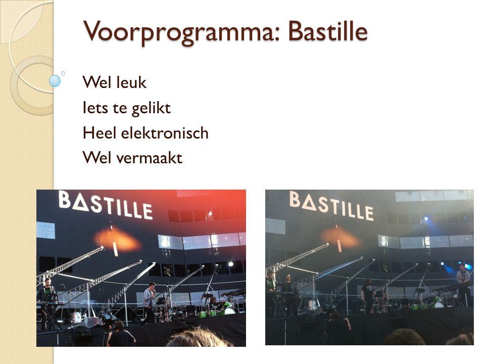 Voorprogramma: Bastille Wel leuk Iets te gelikt Heel elektronisch Wel vermaakt