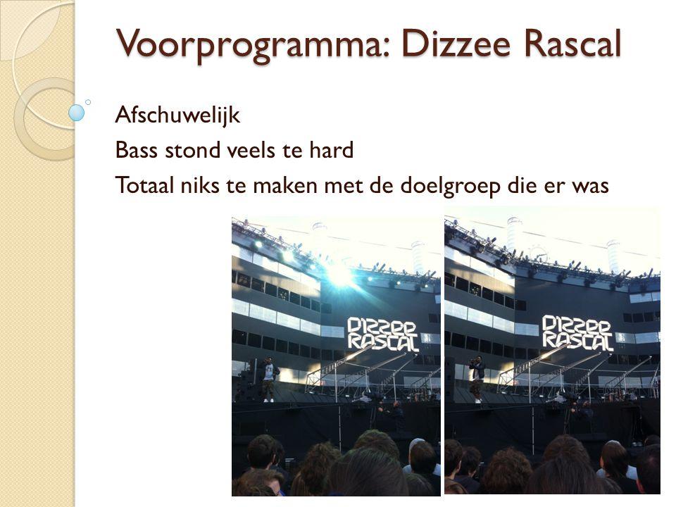 Voorprogramma: Dizzee Rascal Afschuwelijk Bass stond veels te hard Totaal niks te maken met de doelgroep die er was