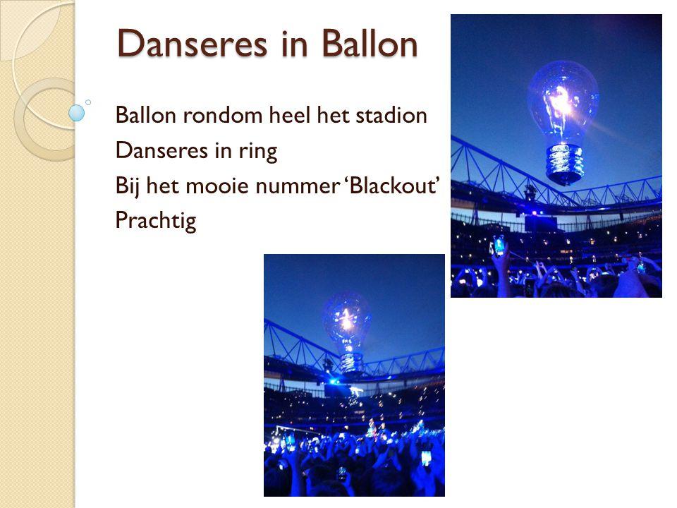 Danseres in Ballon Ballon rondom heel het stadion Danseres in ring Bij het mooie nummer 'Blackout' Prachtig