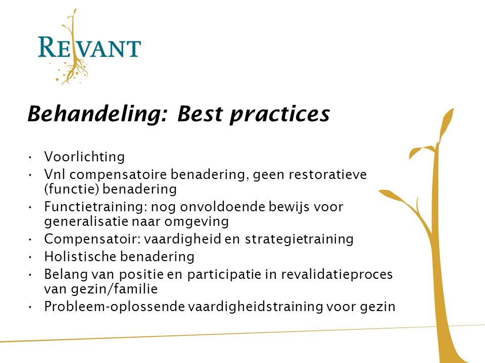 Behandeling: Best practices Voorlichting Vnl compensatoire benadering, geen restoratieve (functie) benadering Functietraining: nog onvoldoende bewijs