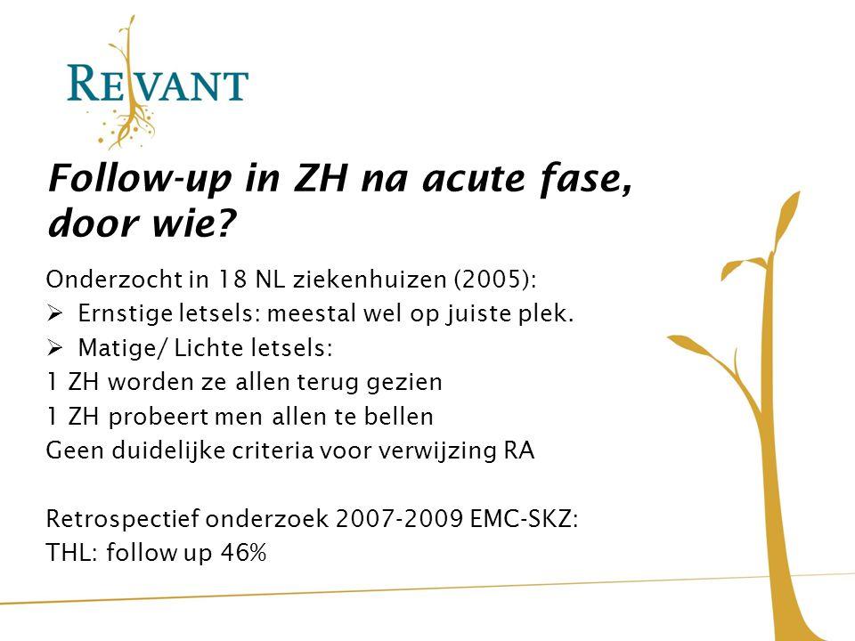 Follow-up in ZH na acute fase, door wie? Onderzocht in 18 NL ziekenhuizen (2005):  Ernstige letsels: meestal wel op juiste plek.  Matige/ Lichte let
